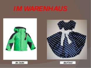 IM WARENHAUS die Jacke das Kleid