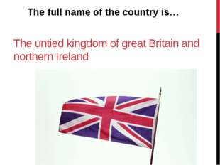 The untied kingdom of great Britain and northern Ireland The full name of the