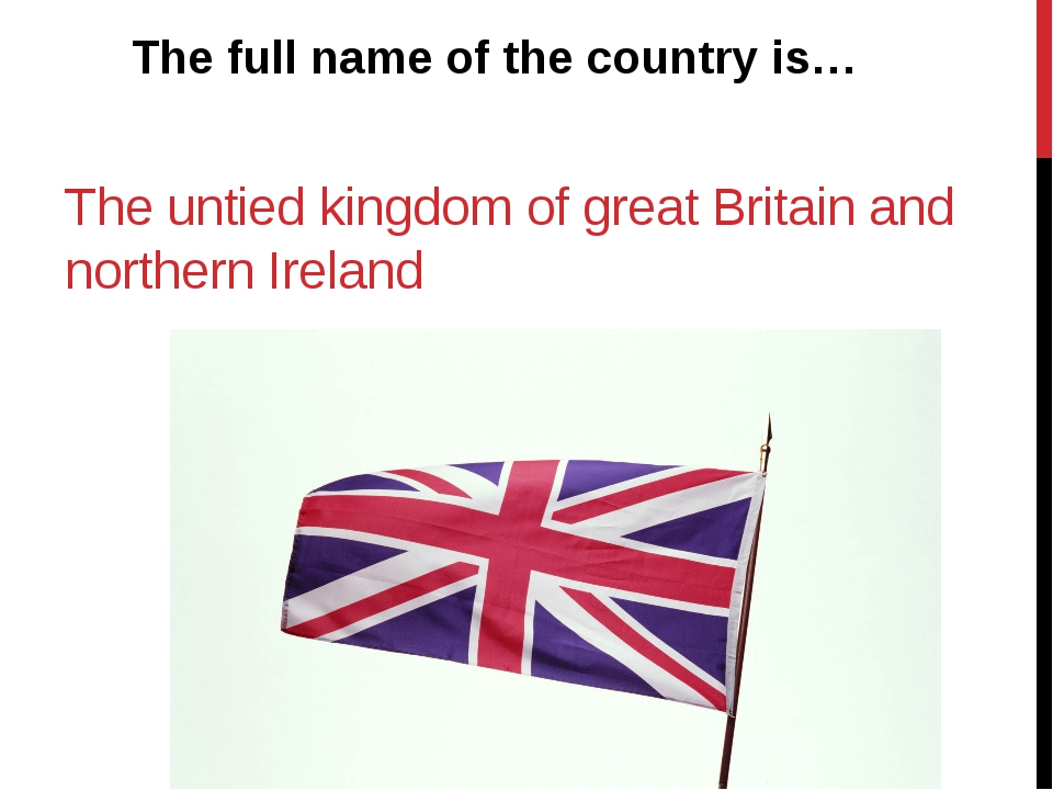 The untied kingdom of great Britain and northern Ireland The full name of the...