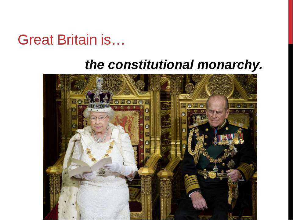 Great Britain is… the constitutional monarchy.