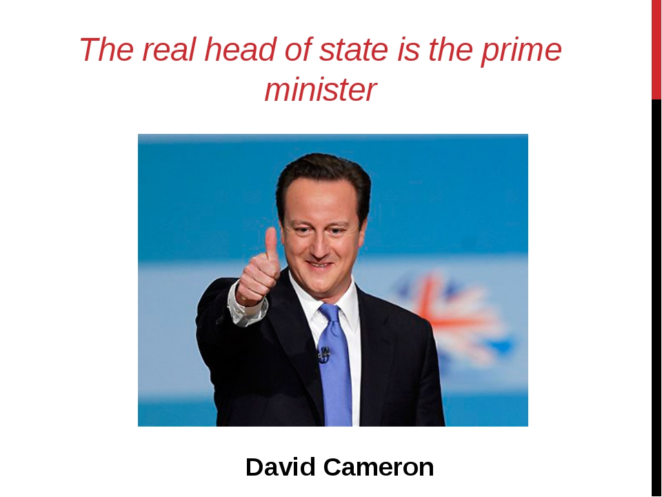 The real head of state is the prime minister David Cameron