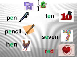 [ ] pen pencil hen ten seven red