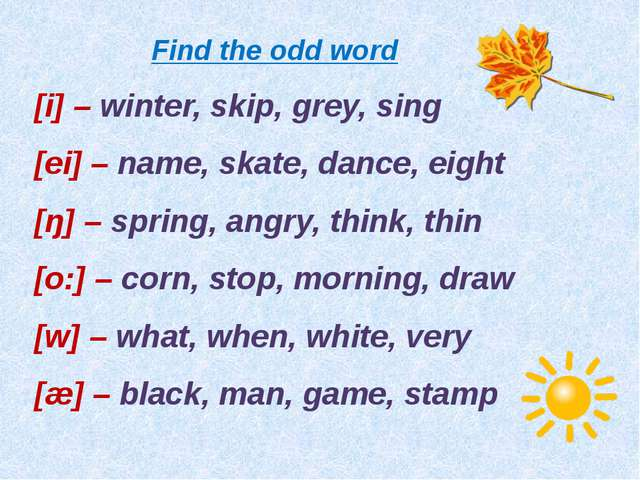 Find the odd word [i] – winter, skip, grey, sing [ei] – name, skate, dance, e...
