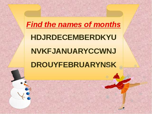 HDJRDECEMBERDKYU NVKFJANUARYCCWNJ DROUYFEBRUARYNSK Find the names of months
