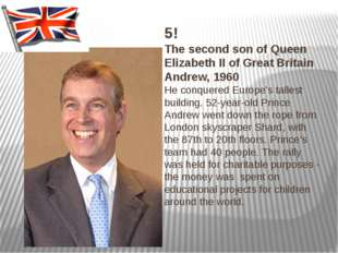 5! The second son of Queen Elizabeth II of Great Britain Andrew, 1960 He conq