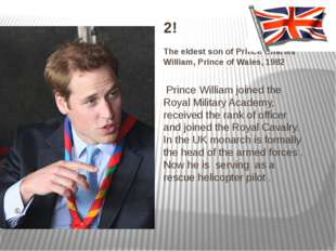 2! The eldest son of Prince Charles William, Prince of Wales, 1982 Prince Wil