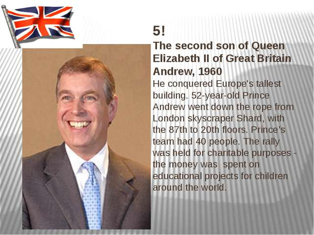 5! The second son of Queen Elizabeth II of Great Britain Andrew, 1960 He conq...