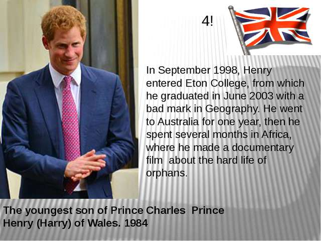 The youngest son of Prince Charles Prince Henry (Harry) of Wales. 1984 4! In...
