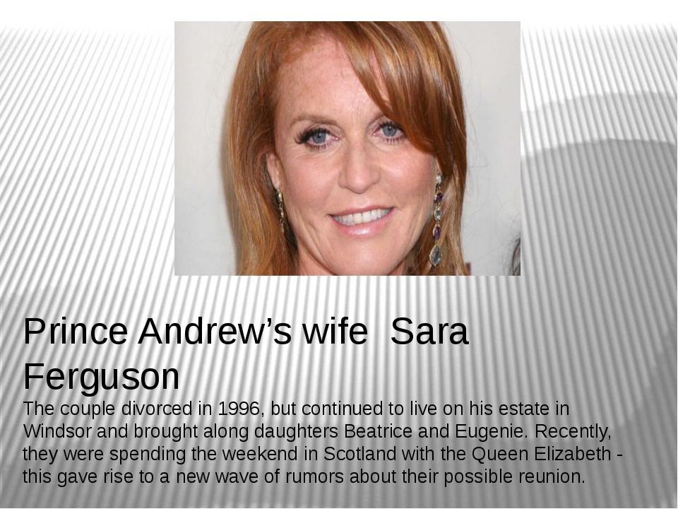 Prince Andrew's wife Sara Ferguson The couple divorced in 1996, but continued...
