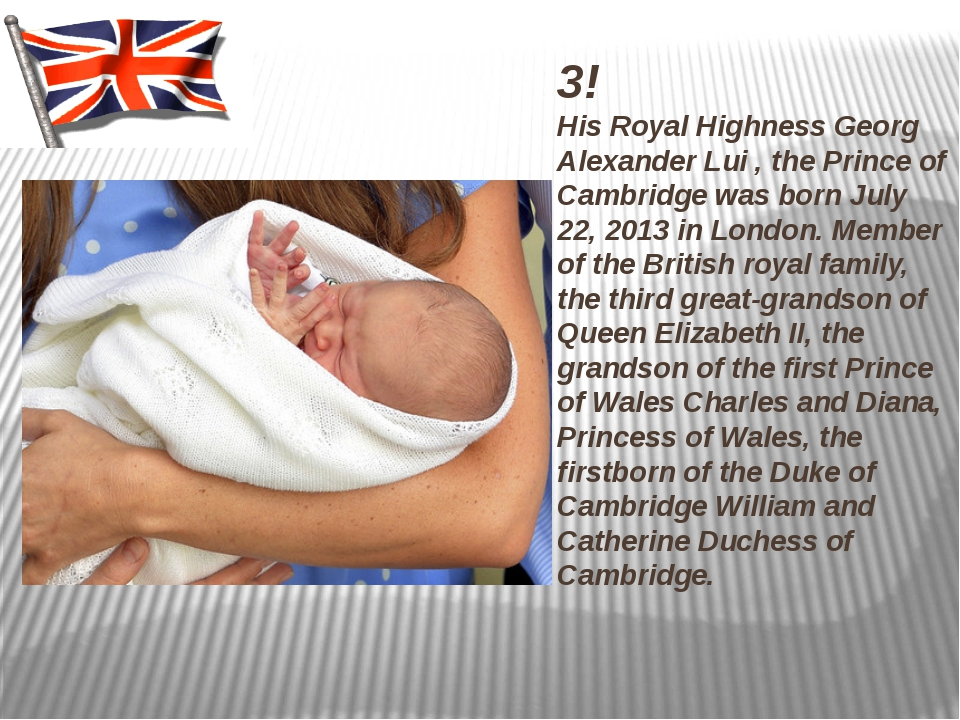 3! His Royal Highness Georg Alexander Lui , the Prince of Cambridge was born...