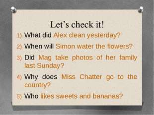 Let's check it! What did Alex clean yesterday? When will Simon water the flow
