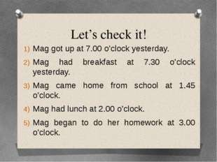 Let's check it! Mag got up at 7.00 o'clock yesterday. Mag had breakfast at 7.