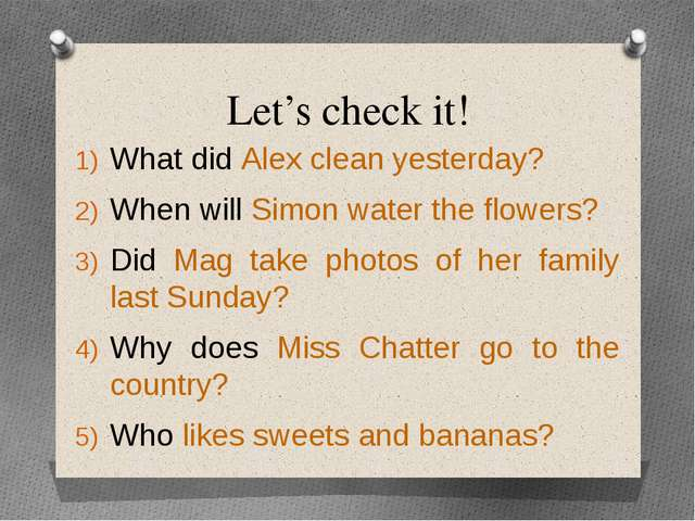 Let's check it! What did Alex clean yesterday? When will Simon water the flow...