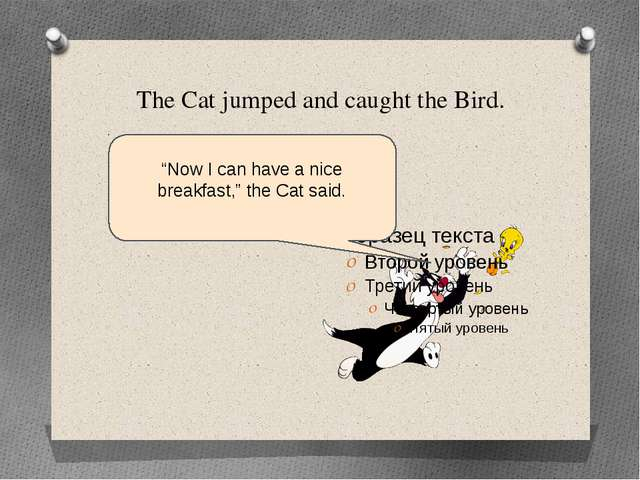 "The Cat jumped and caught the Bird. ""Now I can have a nice breakfast,"" the Ca..."