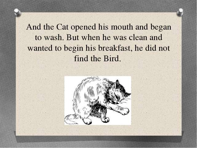 And the Cat opened his mouth and began to wash. But when he was clean and wan...