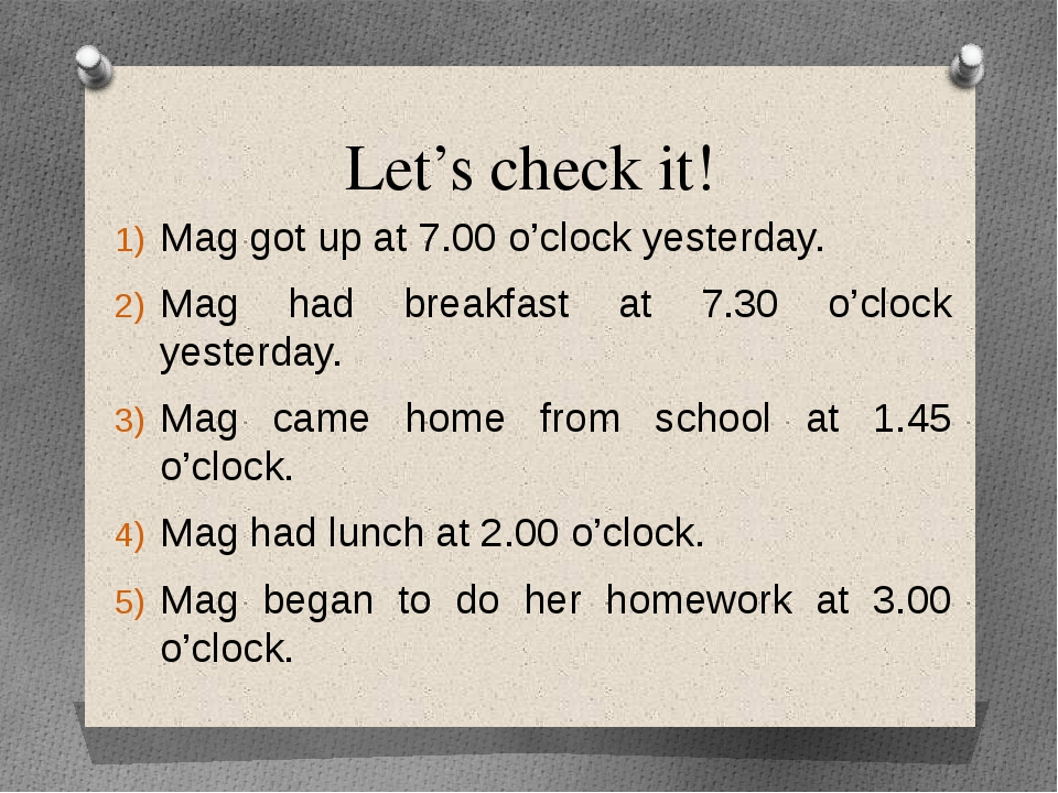 Let's check it! Mag got up at 7.00 o'clock yesterday. Mag had breakfast at 7....