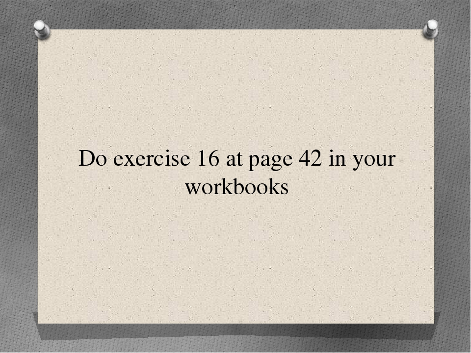 Do exercise 16 at page 42 in your workbooks