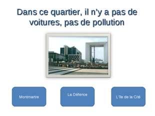 La Défence Montmartre L'île de la Cité Dans ce quartier, il n'y a pas de voi