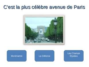 Les Champs Élysées Montmartre La Défence C'est la plus célèbre avenue de Paris