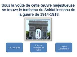 L'Arc de Triomphe de l'Etoile La Tour Eiffel Le pont Alexandre III Sous la v