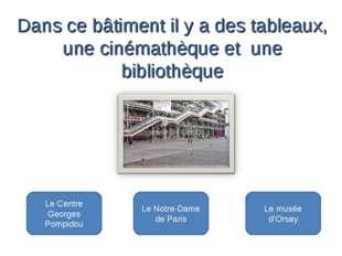 Le Centre Georges Pompidou Le Notre-Dame de Paris Le musée d'Orsay Dans ce b