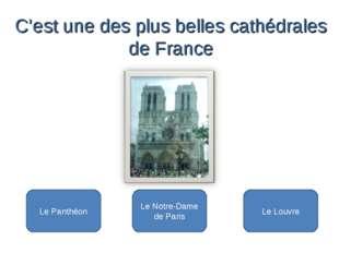 Le Notre-Dame de Paris Le Panthéon Le Louvre C'est une des plus belles cathéd
