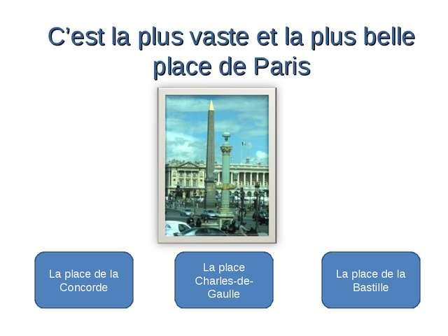 La place de la Concorde La place Charles-de- Gaulle La place de la Bastille...