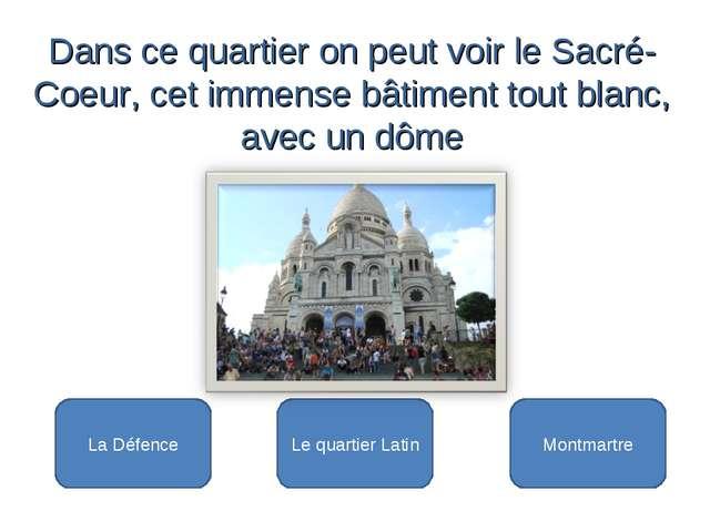Montmartre La Défence Le quartier Latin Dans ce quartier on peut voir le Sac...