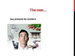 The men… buy presents for women's