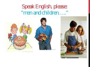 """Speak English, please: """"men and children….."""""""