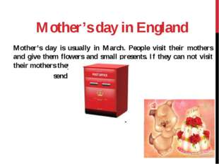 Mother's day in England Mother's day is usually in March. People visit their