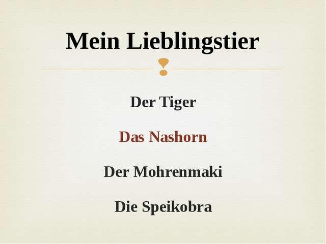 Der Tiger Das Nashorn Der Mohrenmaki Die Speikobra Mein Lieblingstier 