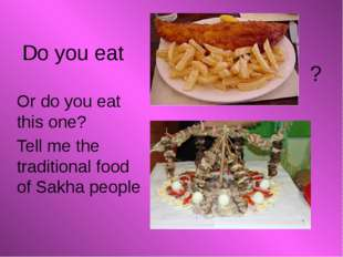 Or do you eat this one? Tell me the traditional food of Sakha people Do you e