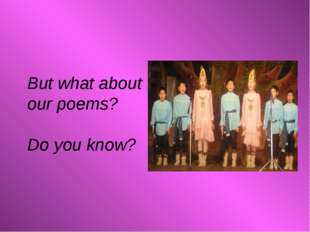 But what about our poems? Do you know?