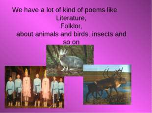 We have a lot of kind of poems like Literature, Folklor, about animals and b