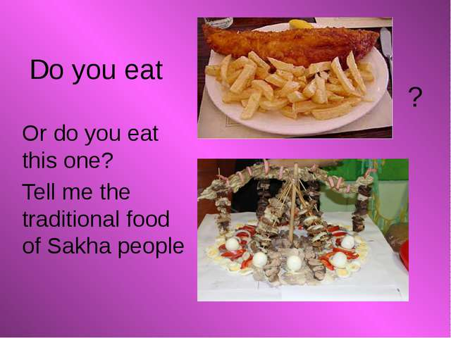 Or do you eat this one? Tell me the traditional food of Sakha people Do you e...