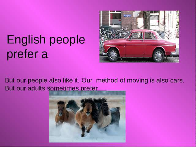 English people prefer a But our people also like it. Our method of moving is...
