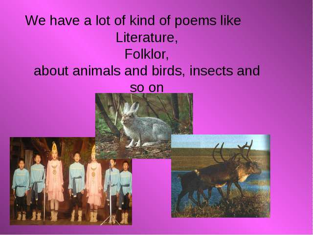 We have a lot of kind of poems like Literature, Folklor, about animals and b...