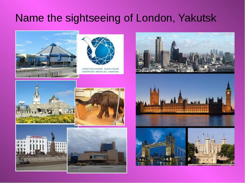 Name the sightseeing of London, Yakutsk