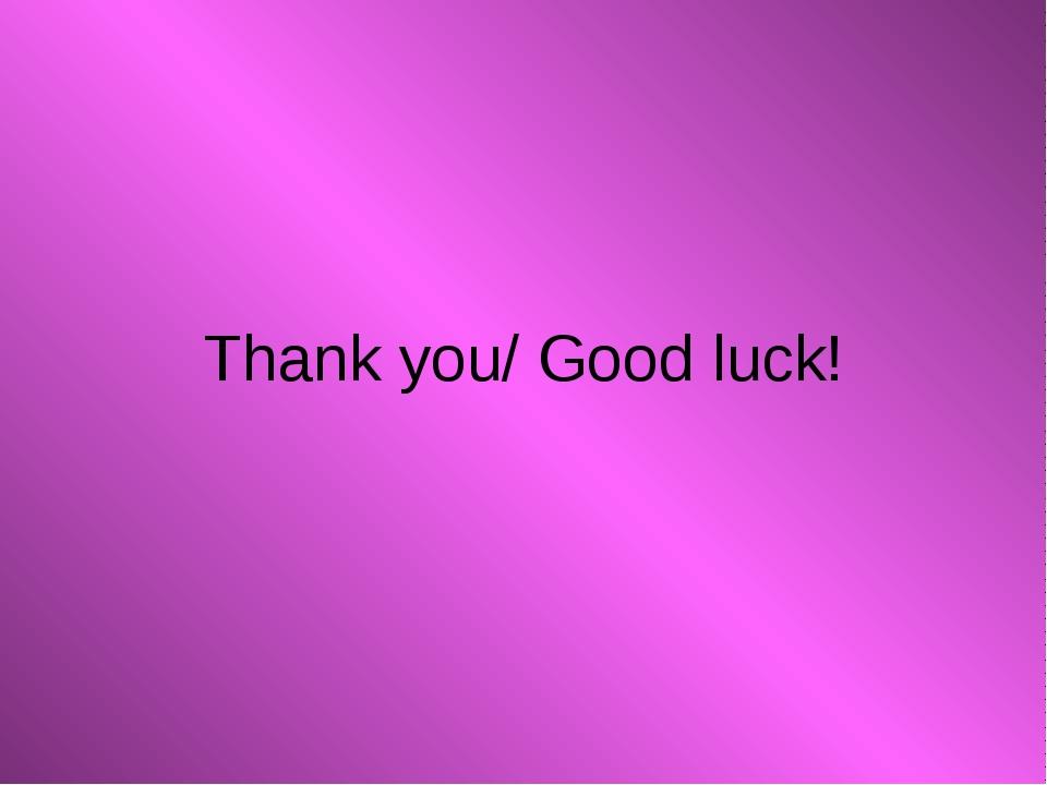 Thank you/ Good luck!