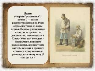 """Лапти («верзни"""";«лычники""""; рачки"""") — самая распространённая на Руси обувь, пл"""