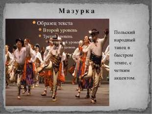Польский народный танец в быстром темпе, с четким акцентом. М а з у р к а