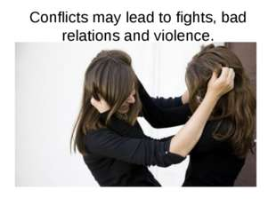 Conflicts may lead to fights, bad relations and violence.