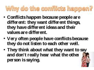 Conflicts happen because people are different: they want different things, t