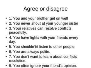 Agree or disagree 1. You and your brother get on well 2. You never shout at y