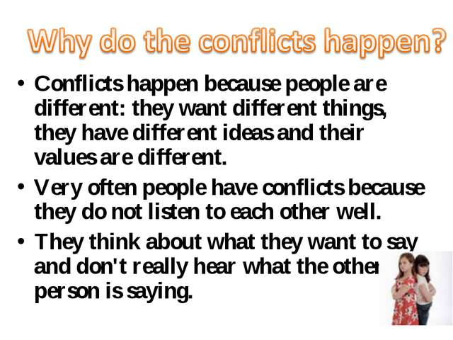 Conflicts happen because people are different: they want different things, t...