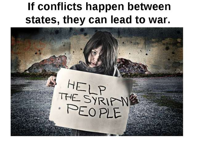 If conflicts happen between states, they can lead to war.