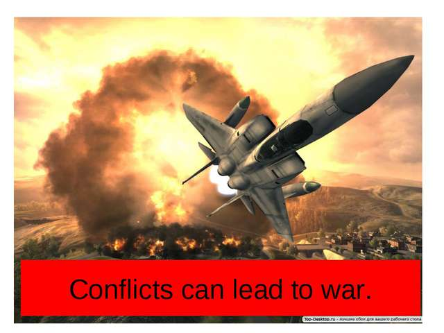 Conflicts can lead to war.