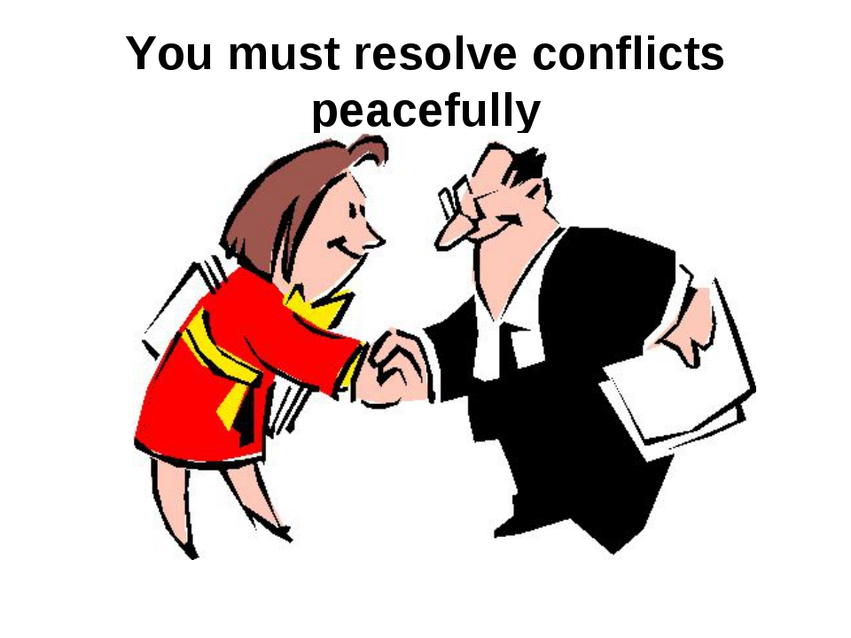 You must resolve conflicts peacefully