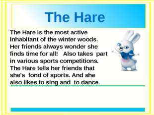 The Hare is the most active inhabitant of the winter woods. Her friends alway